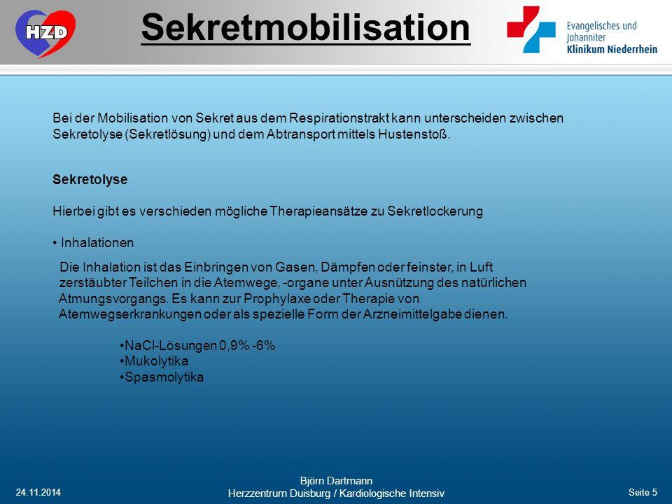 24.11.2014 Björn Dartmann Herzzentrum Duisburg / Kardiologische Intensiv Seite 5 Sekretmobilisation Sekretolyse Hierbei gibt es verschieden mögliche T