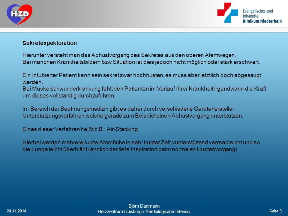 24.11.2014 Björn Dartmann Herzzentrum Duisburg / Kardiologische Intensiv Seite 9 Sekretexpektoration Hierunter versteht man das Abhustvorgang des Sekr