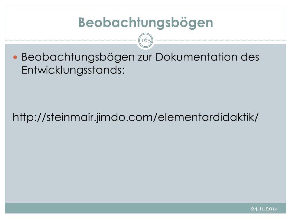 Beobachtungsbögen Beobachtungsbögen zur Dokumentation des Entwicklungsstands: http://steinmair.jimdo.com/elementardidaktik/ 24.11.2014 165