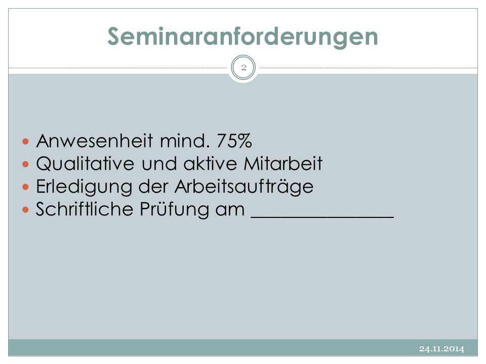Seminaranforderungen 24.11.2014 2 Anwesenheit mind. 75% Qualitative und aktive Mitarbeit Erledigung der Arbeitsaufträge Schriftliche Prüfung am ______