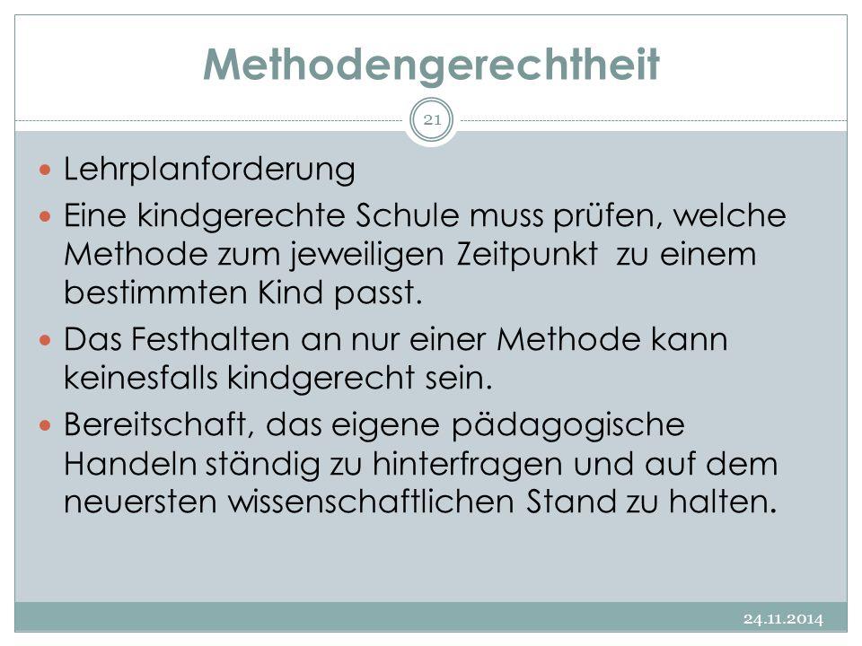 Methodengerechtheit 24.11.2014 21 Lehrplanforderung Eine kindgerechte Schule muss prüfen, welche Methode zum jeweiligen Zeitpunkt zu einem bestimmten