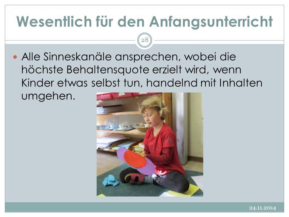 Wesentlich für den Anfangsunterricht 24.11.2014 28 Alle Sinneskanäle ansprechen, wobei die höchste Behaltensquote erzielt wird, wenn Kinder etwas selb