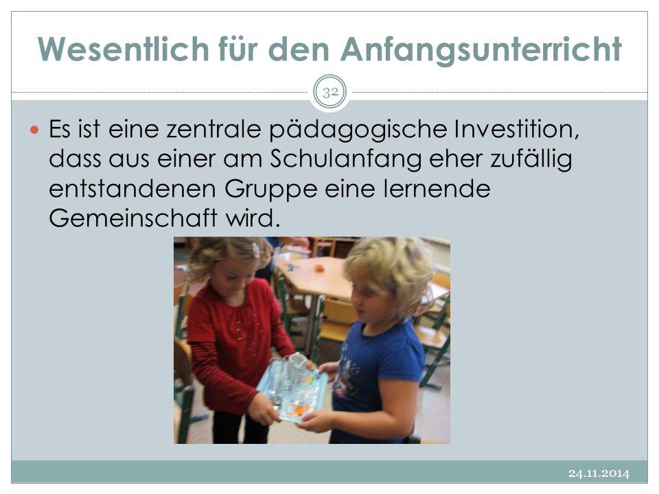Wesentlich für den Anfangsunterricht 24.11.2014 32 Es ist eine zentrale pädagogische Investition, dass aus einer am Schulanfang eher zufällig entstand