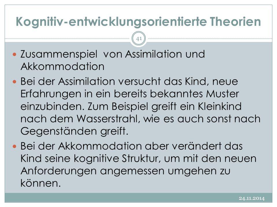 Kognitiv-entwicklungsorientierte Theorien 24.11.2014 41 Zusammenspiel von Assimilation und Akkommodation Bei der Assimilation versucht das Kind, neue
