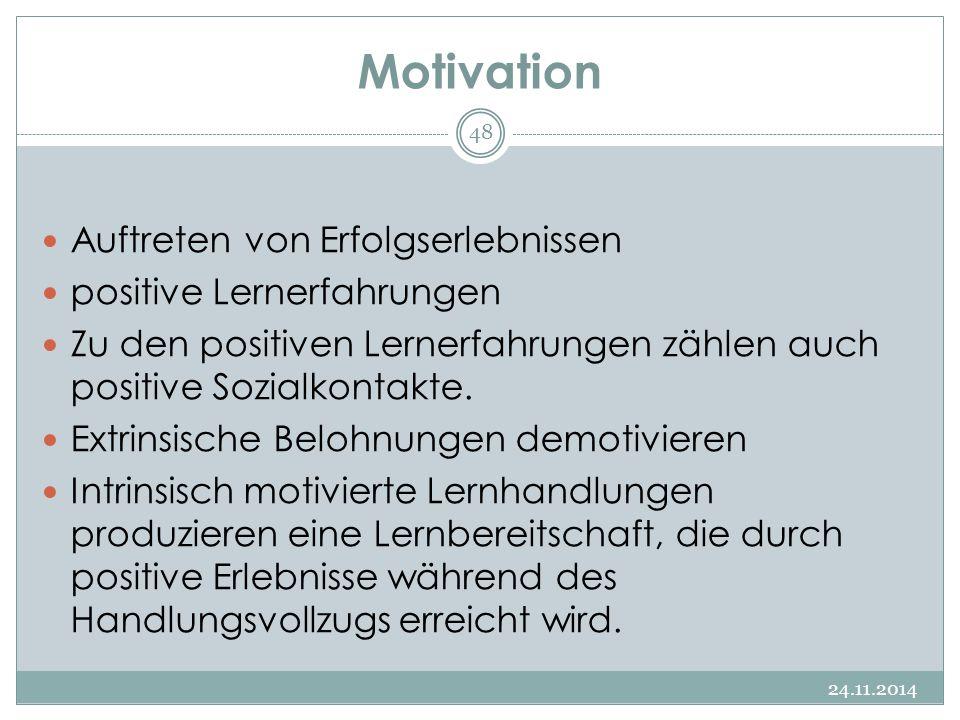 Motivation 24.11.2014 48 Auftreten von Erfolgserlebnissen positive Lernerfahrungen Zu den positiven Lernerfahrungen zählen auch positive Sozialkontakt