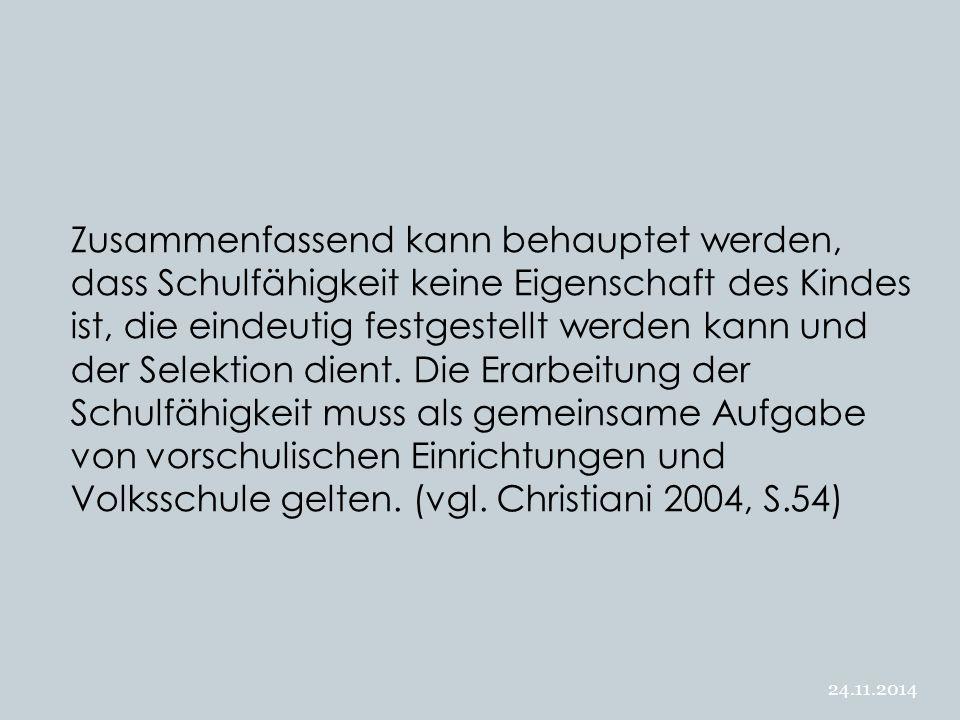 24.11.2014 Zusammenfassend kann behauptet werden, dass Schulfähigkeit keine Eigenschaft des Kindes ist, die eindeutig festgestellt werden kann und der