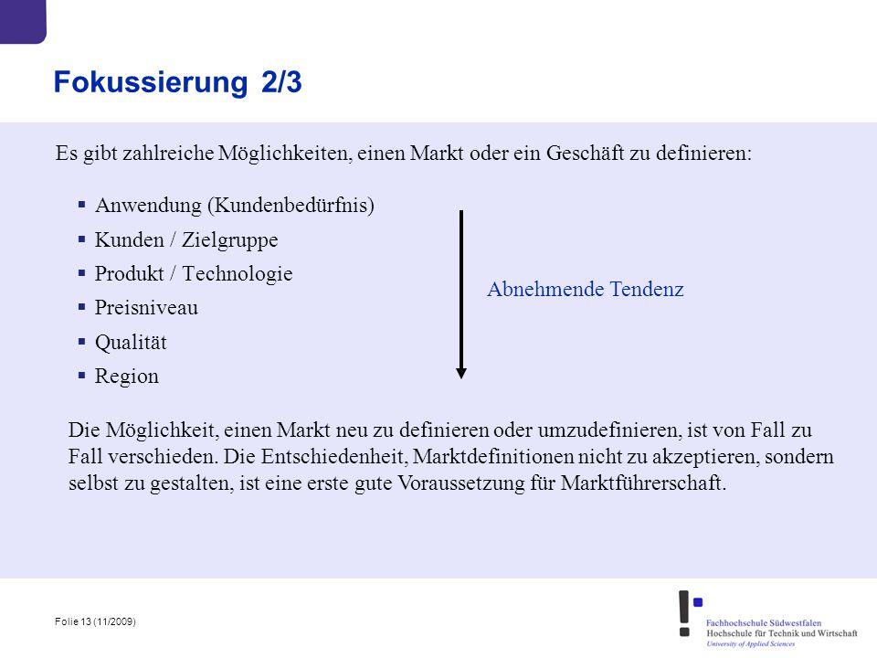 Folie 13 (11/2009) Fokussierung 2/3  Anwendung (Kundenbedürfnis)  Kunden / Zielgruppe  Produkt / Technologie  Preisniveau  Qualität  Region Es g