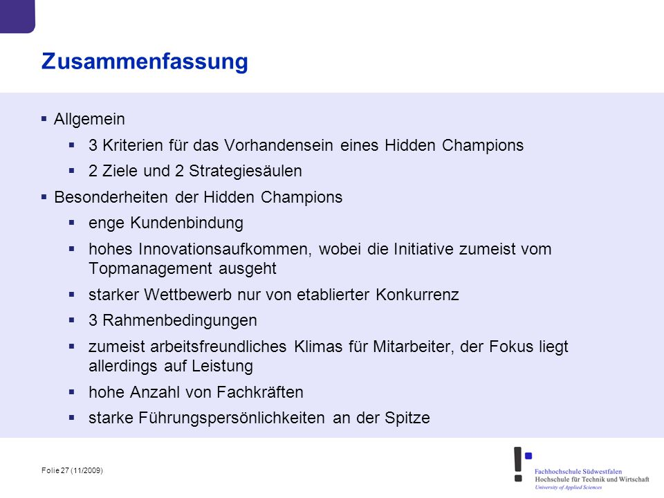 Folie 27 (11/2009) Zusammenfassung  Allgemein  3 Kriterien für das Vorhandensein eines Hidden Champions  2 Ziele und 2 Strategiesäulen  Besonderhe