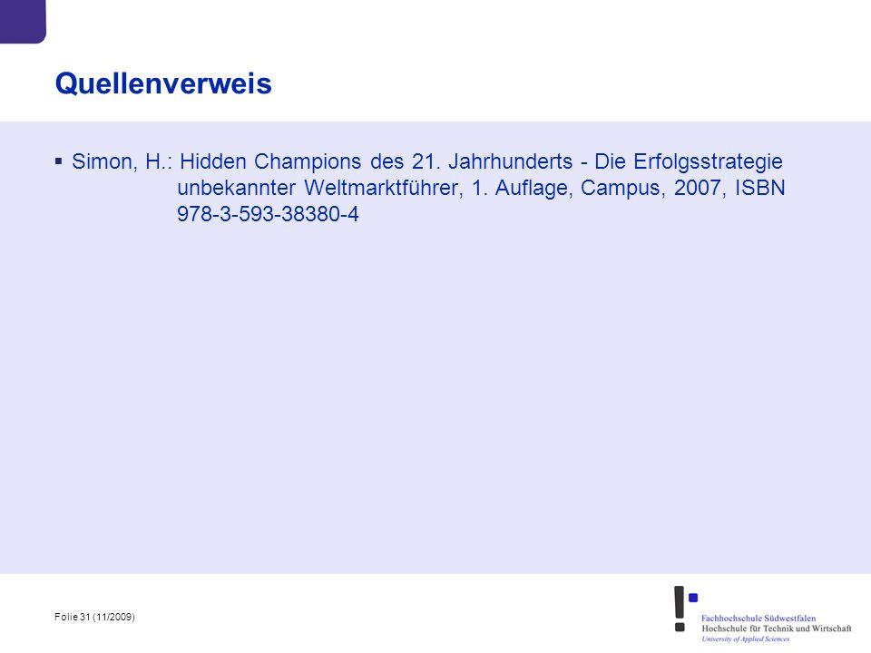Folie 31 (11/2009) Quellenverweis  Simon, H.: Hidden Champions des 21. Jahrhunderts - Die Erfolgsstrategie unbekannter Weltmarktführer, 1. Auflage, C