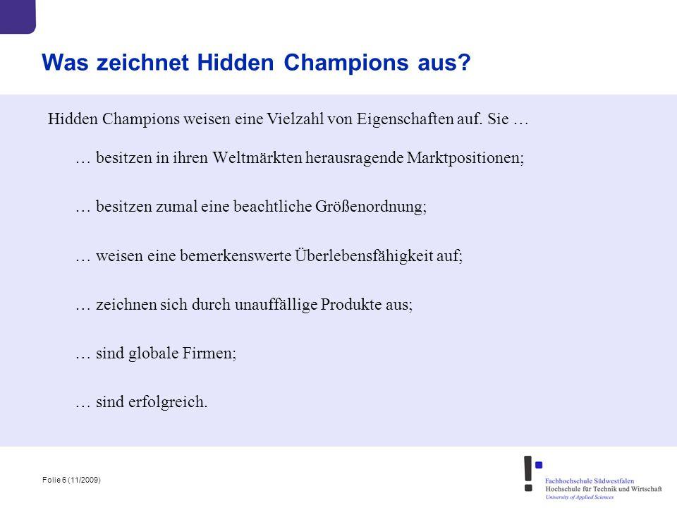 Folie 6 (11/2009) Was zeichnet Hidden Champions aus? … besitzen in ihren Weltmärkten herausragende Marktpositionen; … besitzen zumal eine beachtliche