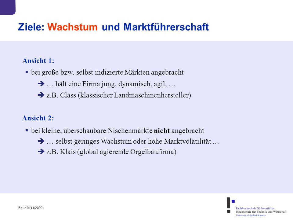 Folie 9 (11/2009) Ziele: Wachstum und Marktführerschaft  bei große bzw. selbst indizierte Märkten angebracht  … hält eine Firma jung, dynamisch, agi