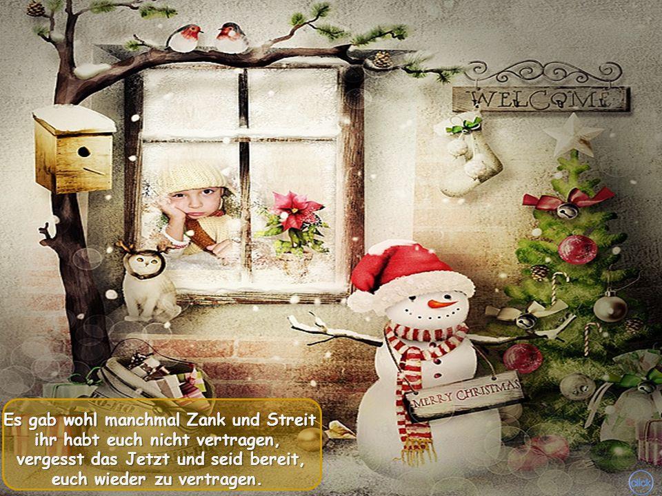 Advent das ist die stille Zeit, die Tage schnell verrinnen. Das Fest der Liebe ist nicht weit, fangt an euch zu besinnen!