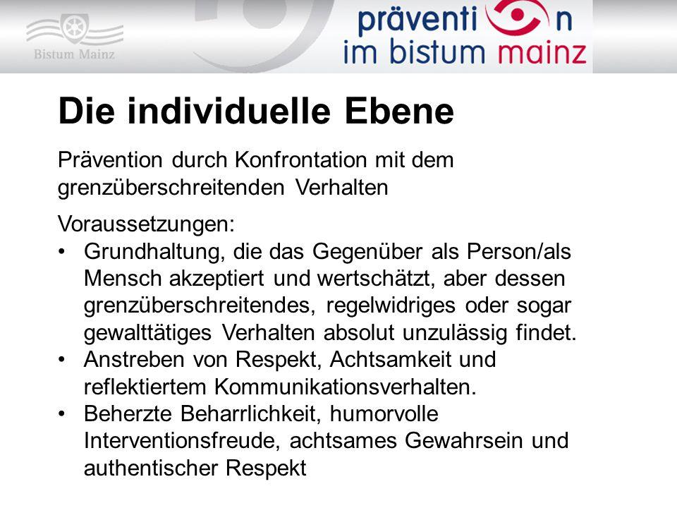 Die individuelle Ebene Prävention durch Konfrontation mit dem grenzüberschreitenden Verhalten Voraussetzungen: Grundhaltung, die das Gegenüber als Per