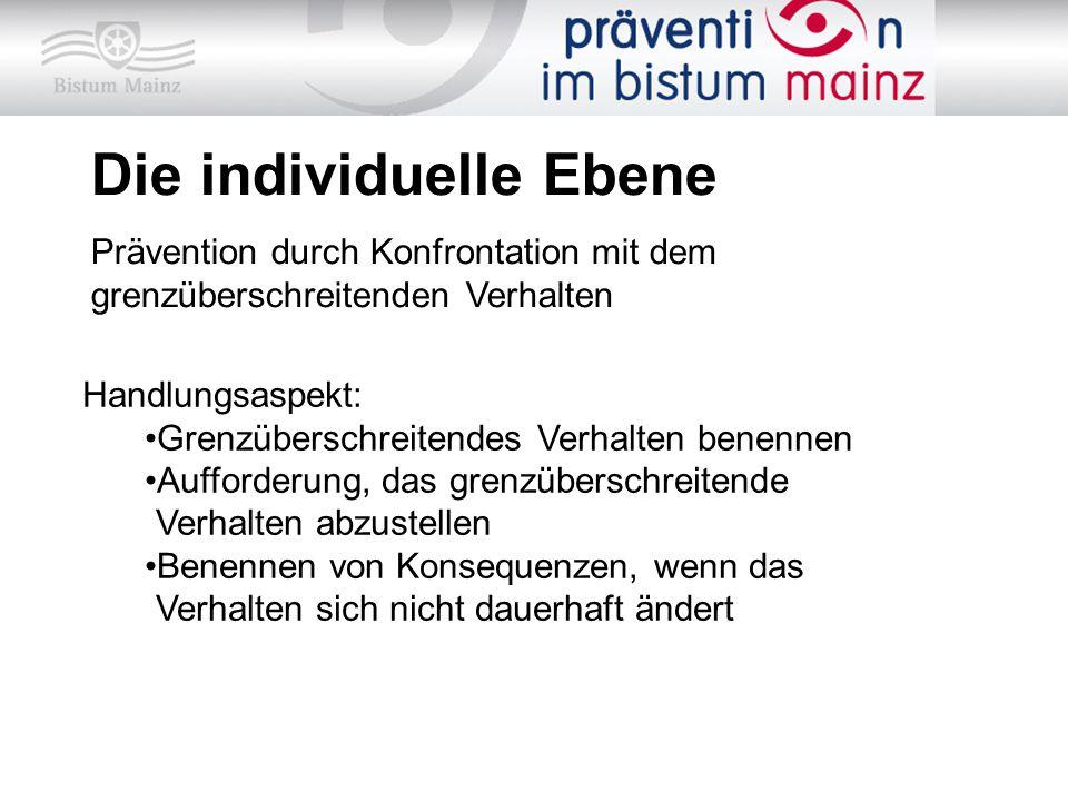Die individuelle Ebene Prävention durch Konfrontation mit dem grenzüberschreitenden Verhalten Handlungsaspekt: Grenzüberschreitendes Verhalten benenne