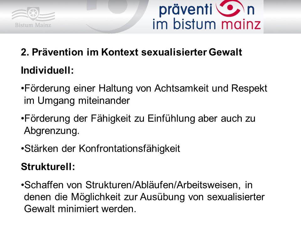 2. Prävention im Kontext sexualisierter Gewalt Individuell: Förderung einer Haltung von Achtsamkeit und Respekt im Umgang miteinander Förderung der Fä