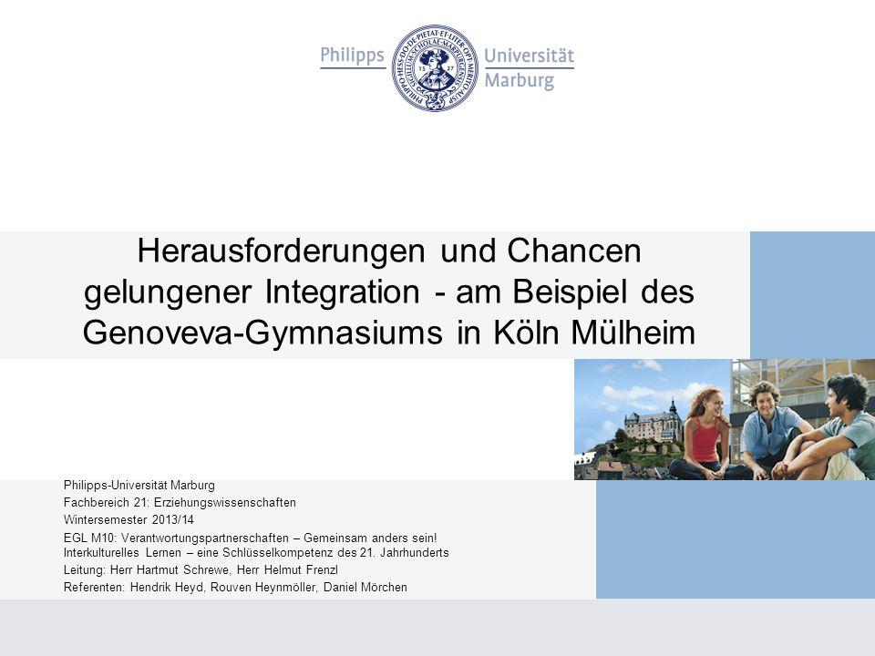 Herausforderungen und Chancen gelungener Integration - am Beispiel des Genoveva-Gymnasiums in Köln Mülheim Philipps-Universität Marburg Fachbereich 21