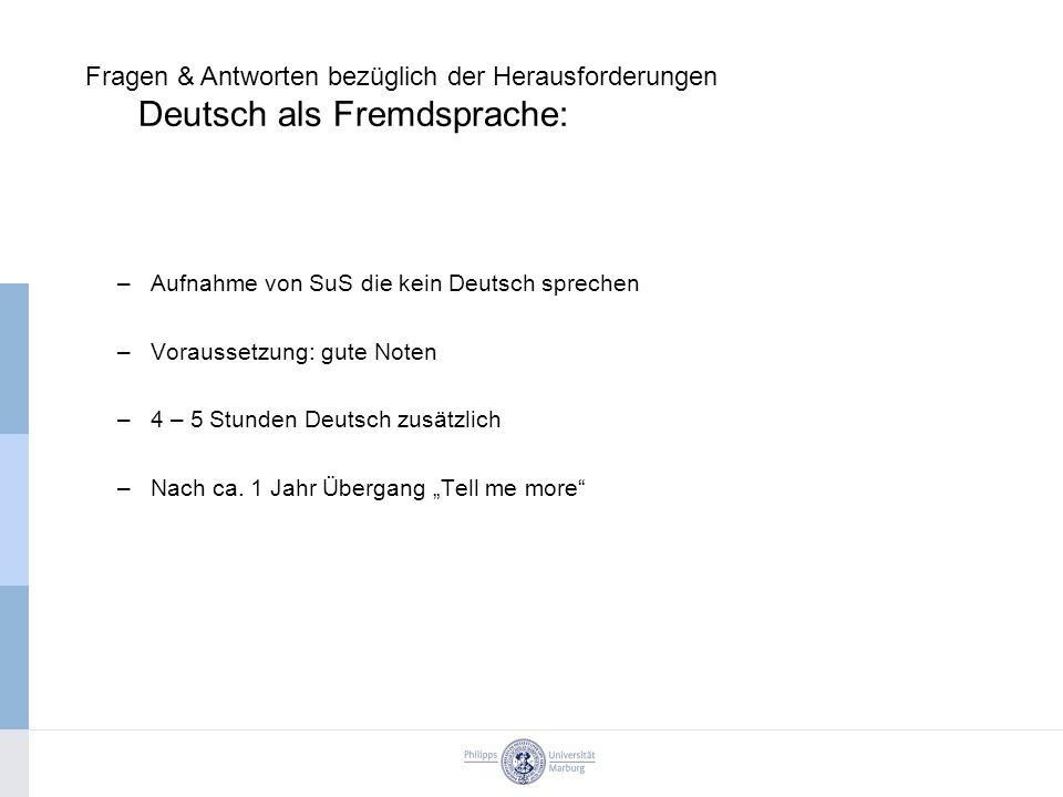 """–Aufnahme von SuS die kein Deutsch sprechen –Voraussetzung: gute Noten –4 – 5 Stunden Deutsch zusätzlich –Nach ca. 1 Jahr Übergang """"Tell me more"""" Frag"""