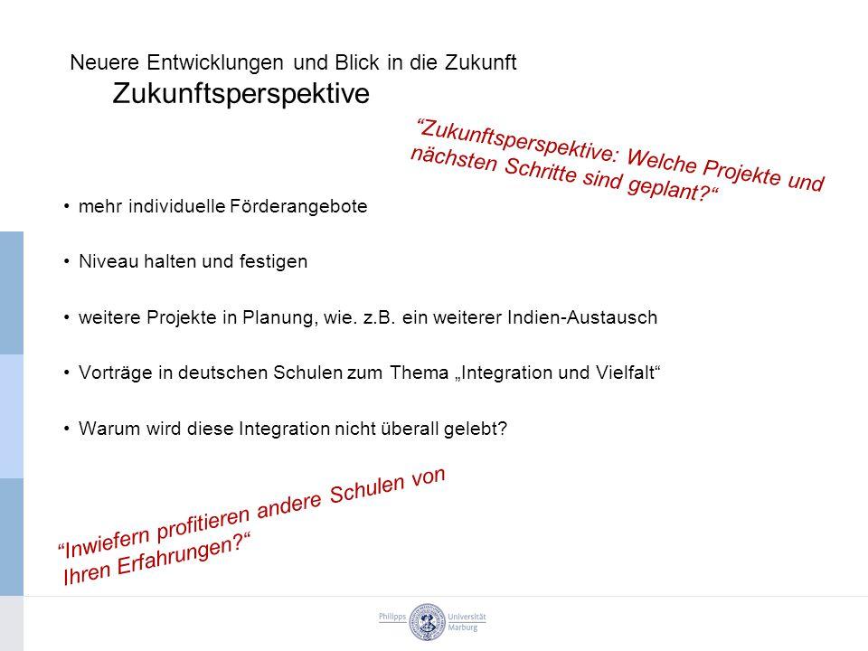 mehr individuelle Förderangebote Niveau halten und festigen weitere Projekte in Planung, wie. z.B. ein weiterer Indien-Austausch Vorträge in deutschen