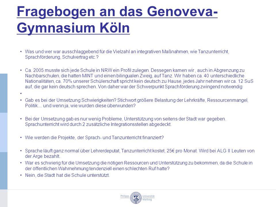 Fragebogen an das Genoveva- Gymnasium Köln Was und wer war ausschlaggebend für die Vielzahl an integrativen Maßnahmen, wie Tanzunterricht, Sprachförderung, Schulvertrag etc..