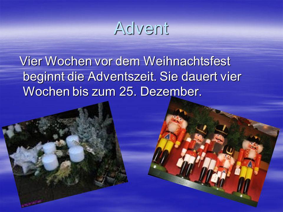 Advent Vier Wochen vor dem Weihnachtsfest beginnt die Adventszeit. Sie dauert vier Wochen bis zum 25. Dezember. Vier Wochen vor dem Weihnachtsfest beg
