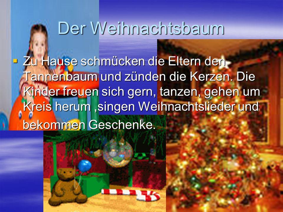 Der Weihnachtsbaum  Zu Hause schmücken die Eltern den Tannenbaum und zünden die Kerzen. Die Kinder freuen sich gern, tanzen, gehen um Kreis herum,sin