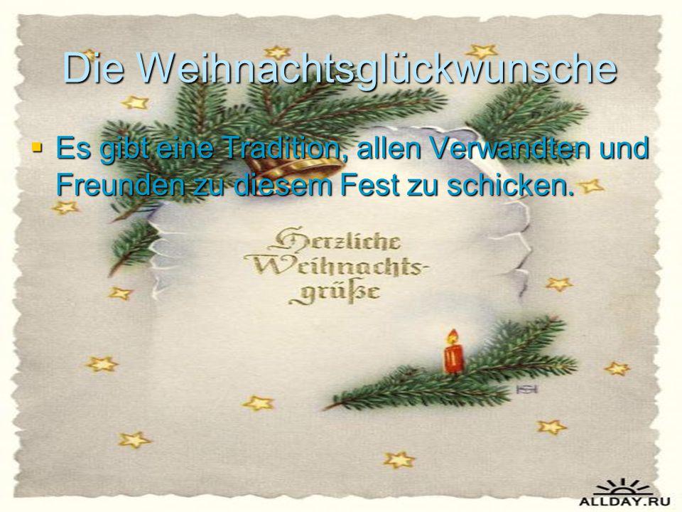 Die Weihnachtsglückwunsche  Es gibt eine Tradition, allen Verwandten und Freunden zu diesem Fest zu schicken.