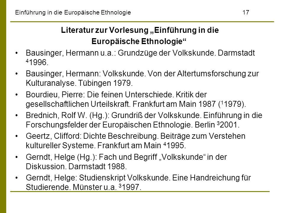 """Einführung in die Europäische Ethnologie17 Literatur zur Vorlesung """"Einführung in die Europäische Ethnologie Bausinger, Hermann u.a.: Grundzüge der Volkskunde."""