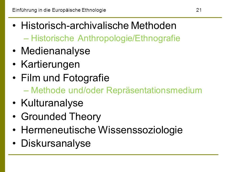 Einführung in die Europäische Ethnologie21 Historisch-archivalische Methoden –Historische Anthropologie/Ethnografie Medienanalyse Kartierungen Film un