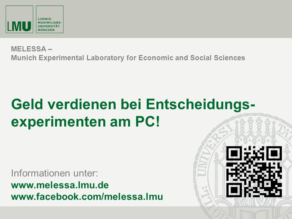 MELESSA – Munich Experimental Laboratory for Economic and Social Sciences Geld verdienen bei Entscheidungs- experimenten am PC! Informationen unter: w