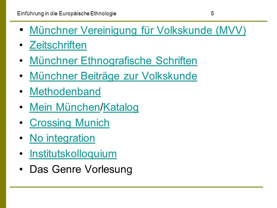 Einführung in die Europäische Ethnologie 5 Münchner Vereinigung für Volkskunde (MVV) Zeitschriften Münchner Ethnografische Schriften Münchner Beiträge