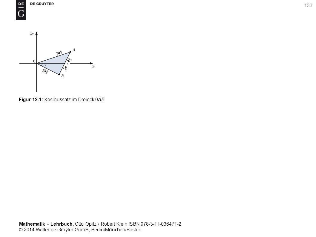 Mathematik ‒ Lehrbuch, Otto Opitz / Robert Klein ISBN 978-3-11-036471-2 © 2014 Walter de Gruyter GmbH, Berlin/Mu ̈ nchen/Boston 133 Figur 12.1: Kosinussatz im Dreieck 0AB