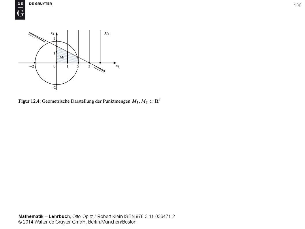 Mathematik ‒ Lehrbuch, Otto Opitz / Robert Klein ISBN 978-3-11-036471-2 © 2014 Walter de Gruyter GmbH, Berlin/Mu ̈ nchen/Boston 136