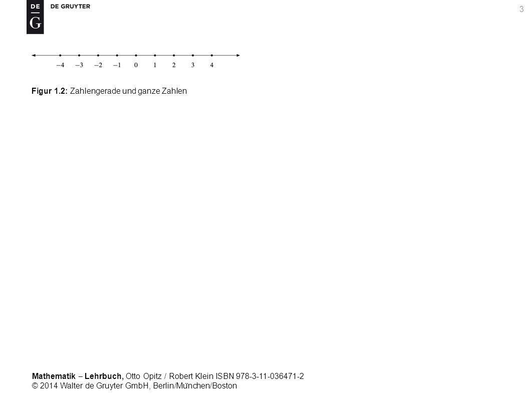 Mathematik ‒ Lehrbuch, Otto Opitz / Robert Klein ISBN 978-3-11-036471-2 © 2014 Walter de Gruyter GmbH, Berlin/Mu ̈ nchen/Boston 3 Figur 1.2: Zahlengerade und ganze Zahlen