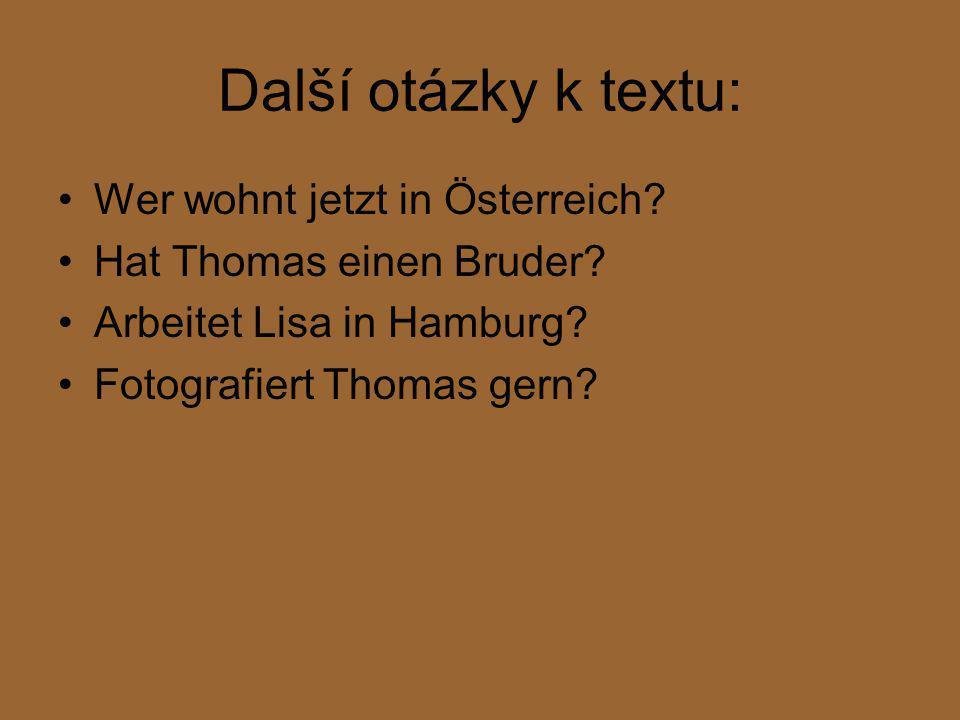 Další otázky k textu: Wer wohnt jetzt in Österreich.