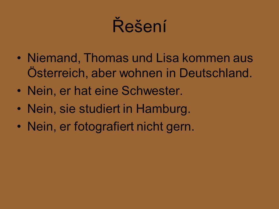 Řešení Niemand, Thomas und Lisa kommen aus Österreich, aber wohnen in Deutschland.