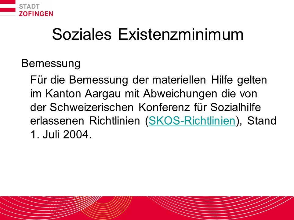 Soziales Existenzminimum Bemessung Für die Bemessung der materiellen Hilfe gelten im Kanton Aargau mit Abweichungen die von der Schweizerischen Konfer