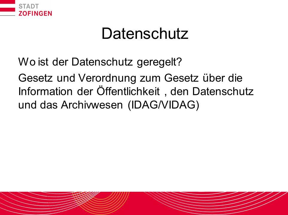 Datenschutz Wo ist der Datenschutz geregelt? Gesetz und Verordnung zum Gesetz über die Information der Öffentlichkeit, den Datenschutz und das Archivw