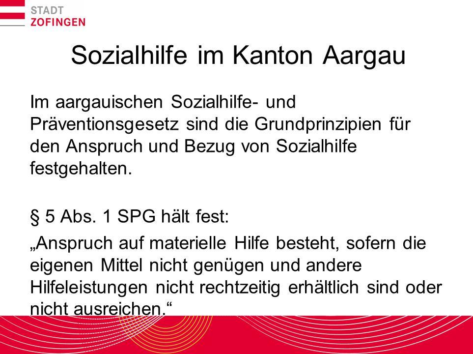 Sozialhilfe im Kanton Aargau Im aargauischen Sozialhilfe- und Präventionsgesetz sind die Grundprinzipien für den Anspruch und Bezug von Sozialhilfe fe