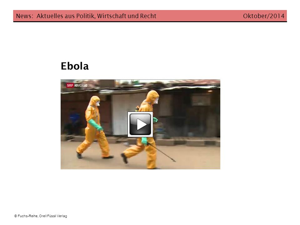 Ebola News: Aktuelles aus Politik, Wirtschaft und Recht Oktober/2014 © Fuchs-Reihe, Orell Füssli Verlag