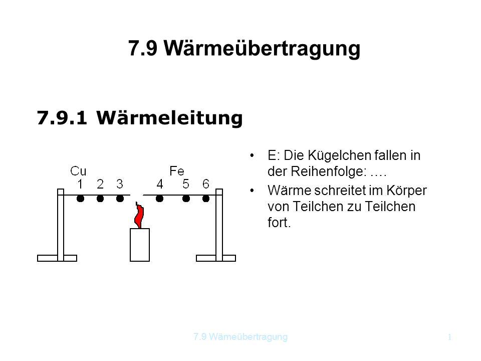 7.9 Wämeübertragung1 7.9 Wärmeübertragung E: Die Kügelchen fallen in der Reihenfolge: …. Wärme schreitet im Körper von Teilchen zu Teilchen fort. 7.9.