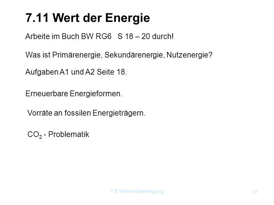 7.9 Wämeübertragung18 7.11 Wert der Energie Arbeite im Buch BW RG6 S 18 – 20 durch! Was ist Primärenergie, Sekundärenergie, Nutzenergie? Aufgaben A1 u