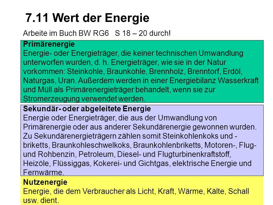 7.9 Wämeübertragung19 7.11 Wert der Energie Arbeite im Buch BW RG6 S 18 – 20 durch! Primärenergie Energie- oder Energieträger, die keiner technischen