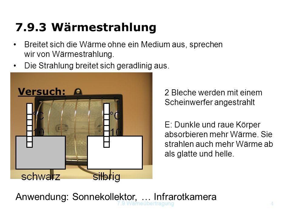 7.9 Wämeübertragung4 Breitet sich die Wärme ohne ein Medium aus, sprechen wir von Wärmestrahlung. Die Strahlung breitet sich geradlinig aus. 7.9.3 Wär