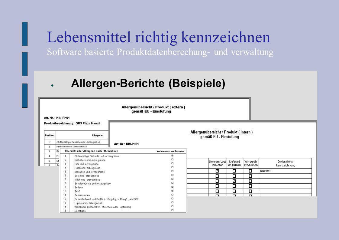 ● Allergen-Berichte (Beispiele) Lebensmittel richtig kennzeichnen Software basierte Produktdatenberechung- und verwaltung