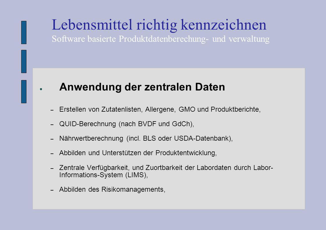● Anwendung der zentralen Daten – Erstellen von Zutatenlisten, Allergene, GMO und Produktberichte, – QUID-Berechnung (nach BVDF und GdCh), – Nährwertb
