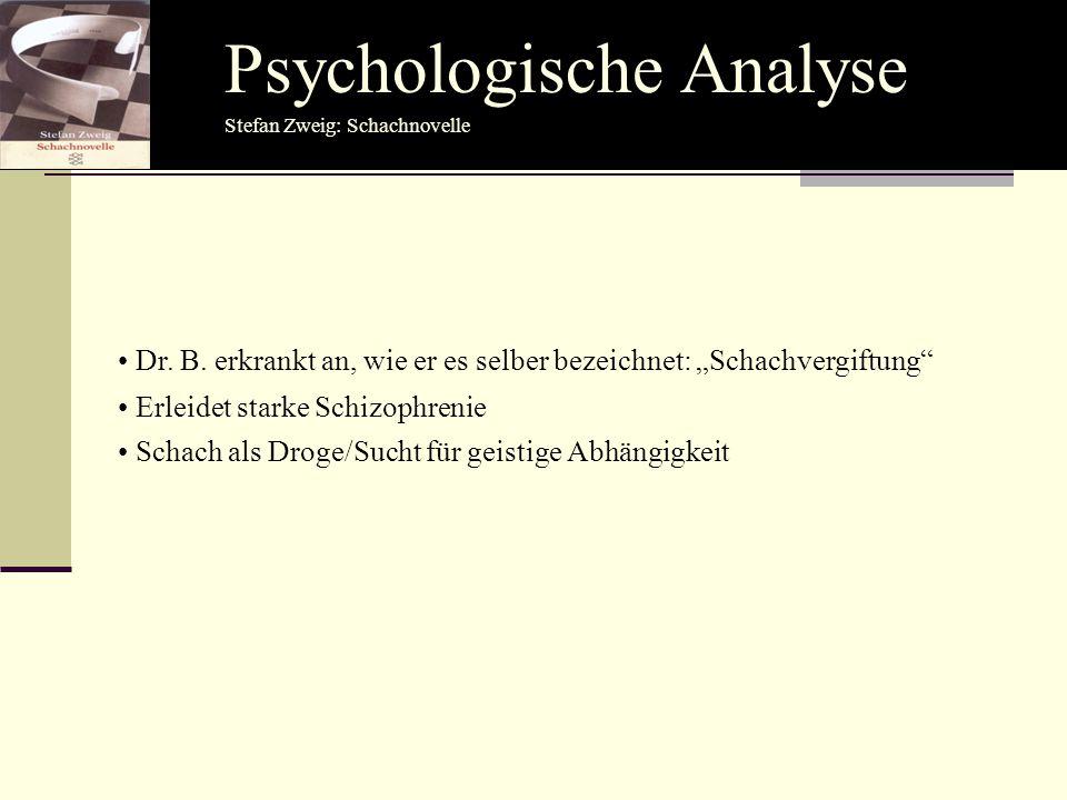 """Psychologische Analyse Dr. B. erkrankt an, wie er es selber bezeichnet: """"Schachvergiftung"""" Erleidet starke Schizophrenie Stefan Zweig: Schachnovelle S"""