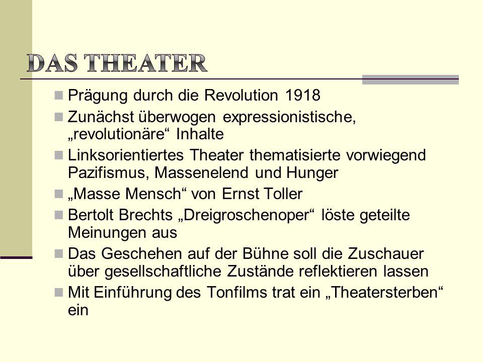 """Prägung durch die Revolution 1918 Zunächst überwogen expressionistische, """"revolutionäre"""" Inhalte Linksorientiertes Theater thematisierte vorwiegend Pa"""