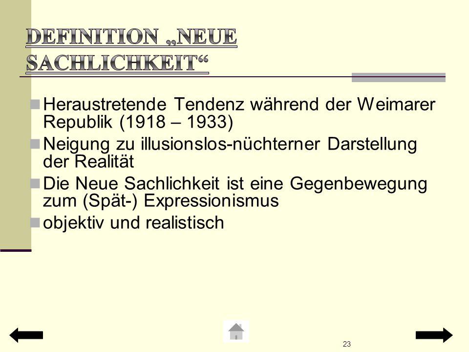 Heraustretende Tendenz während der Weimarer Republik (1918 – 1933) Neigung zu illusionslos-nüchterner Darstellung der Realität Die Neue Sachlichkeit i