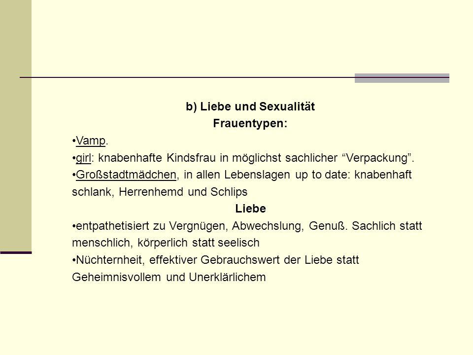 """b) Liebe und Sexualität Frauentypen: Vamp. girl: knabenhafte Kindsfrau in möglichst sachlicher """"Verpackung"""". Großstadtmädchen, in allen Lebenslagen up"""