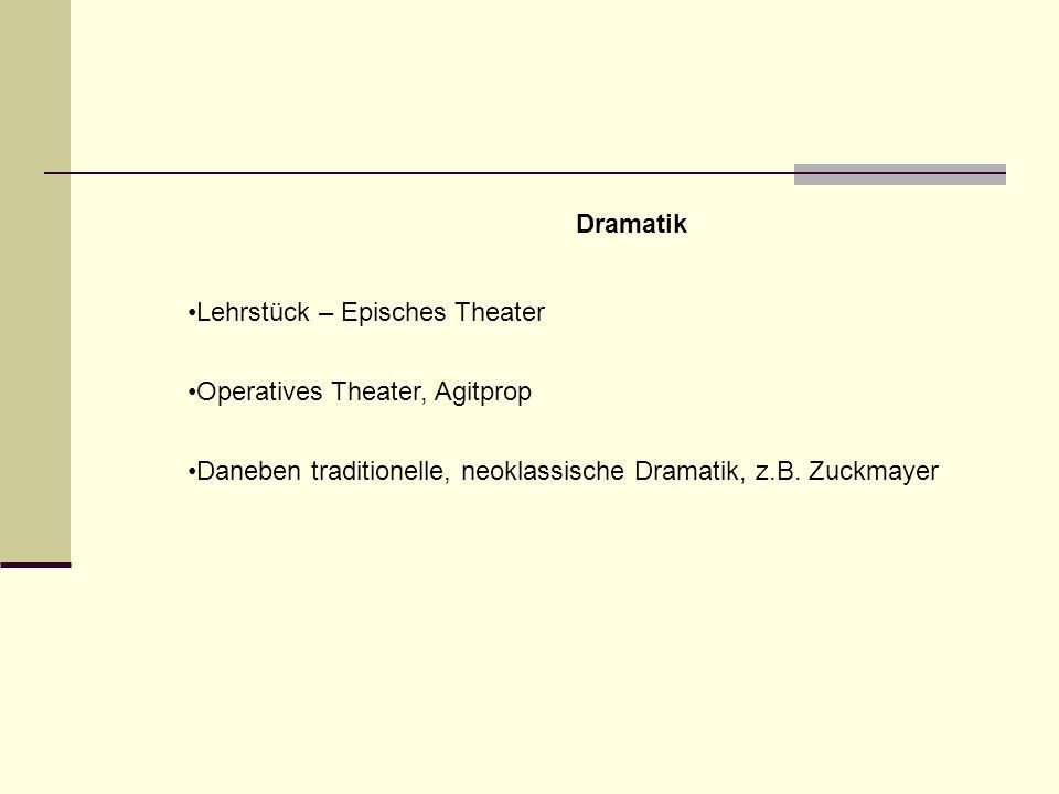Dramatik Lehrstück – Episches Theater Operatives Theater, Agitprop Daneben traditionelle, neoklassische Dramatik, z.B. Zuckmayer